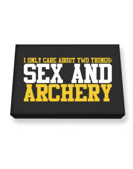 I Only Care About 2 Things : Sex And Archery Canvas square