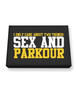 I Only Care About 2 Things : Sex And Parkour Canvas square