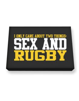 I Only Care About 2 Things : Sex And Rugby Canvas square
