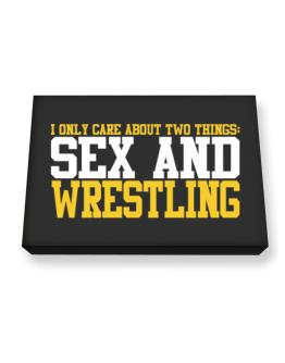I Only Care About 2 Things : Sex And Wrestling Canvas square