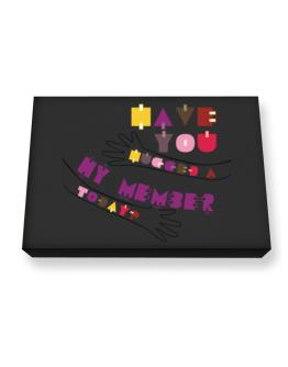 Have You Hugged A Hy Member Today? Canvas square