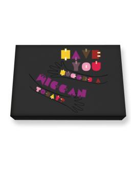 Have You Hugged A Wiccan Today? Canvas square