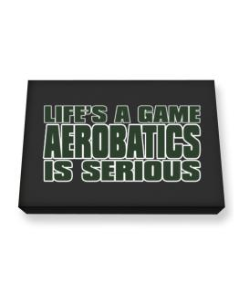 Life Is A Game , Aerobatics Is Serious !!! Canvas square