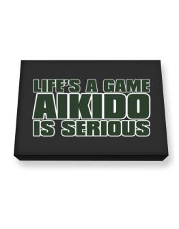 Life Is A Game , Aikido Is Serious !!! Canvas square