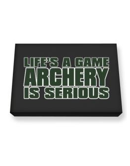 Life Is A Game , Archery Is Serious !!! Canvas square