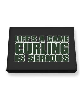 Life Is A Game , Curling Is Serious !!! Canvas square