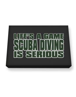Life Is A Game , Scuba Diving Is Serious !!! Canvas square