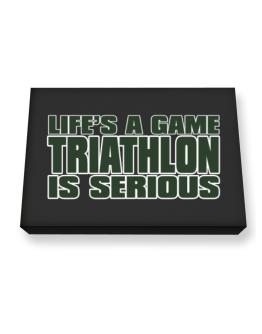 Life Is A Game , Triathlon Is Serious !!! Canvas square