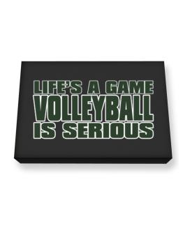 Life Is A Game , Volleyball Is Serious !!! Canvas square