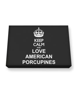 Keep calm and love American Porcupines Canvas square