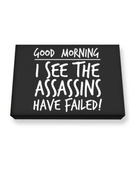 Good Morning I see the assassins have failed! Canvas square