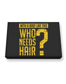 With a body like this, Who needs hair ? Canvas square