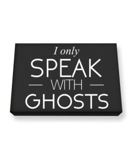 I only speak with Ghosts Canvas square