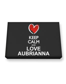 Keep calm and love Aubrianna chalk style Canvas square
