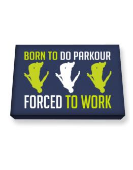 """"""" BORN TO do Parkour , FORCED TO WORK """" Canvas square"""