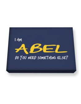 I Am Abel Do You Need Something Else? Canvas square