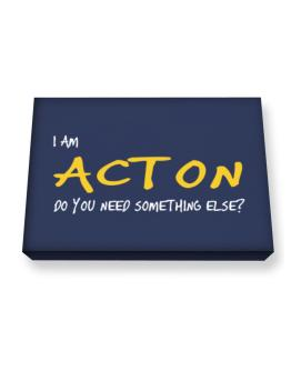 I Am Acton Do You Need Something Else? Canvas square