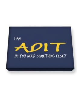 I Am Adit Do You Need Something Else? Canvas square