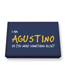 I Am Agustino Do You Need Something Else? Canvas square