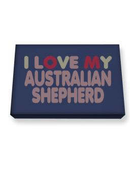 I Love My Australian Shepherd Canvas square