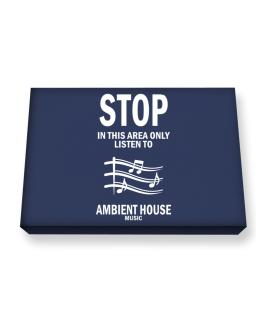 Stop - In This Area Only Listen To Ambient House Music Canvas square
