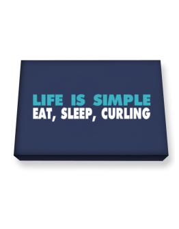 Life Is Simple . Eat, Sleep, Curling Canvas square