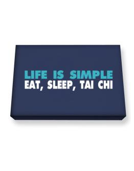 Life Is Simple . Eat, Sleep, Tai Chi Canvas square