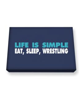 Life Is Simple . Eat, Sleep, Wrestling Canvas square