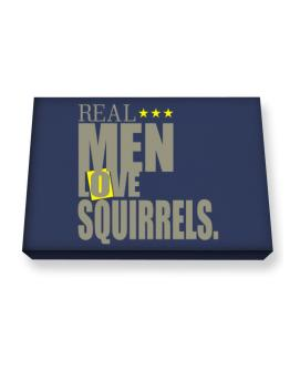 Real Men Love Squirrels Canvas square