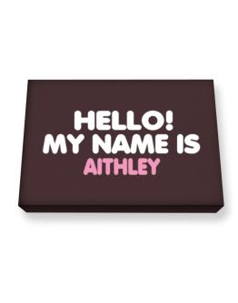 Hello! My Name Is Aithley Canvas square