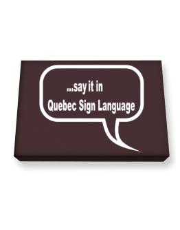 Say It In Quebec Sign Language Canvas square