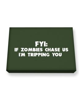 FYI If Zombies Chase Us I'm Tripping You Canvas square