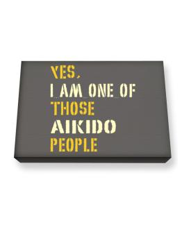 Yes I Am One Of Those Aikido People Canvas square