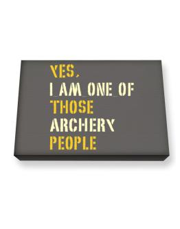 Yes I Am One Of Those Archery People Canvas square