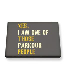 Yes I Am One Of Those Parkour People Canvas square