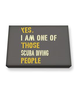 Yes I Am One Of Those Scuba Diving People Canvas square