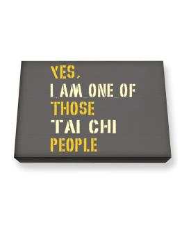 Yes I Am One Of Those Tai Chi People Canvas square
