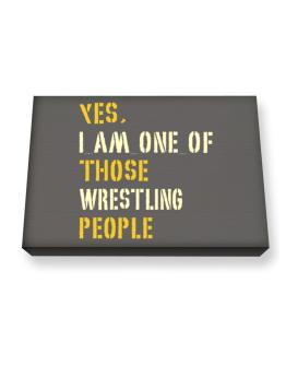 Yes I Am One Of Those Wrestling People Canvas square