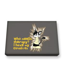 Who Needs Therapy? I Have My Cornish Rex Canvas square