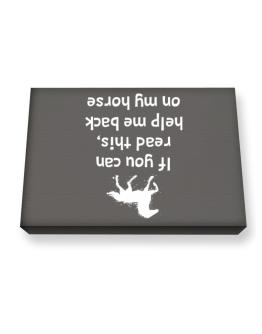 IF YOU CAN READ THIS, PUT ME BACK ON MY HORSE! Canvas square