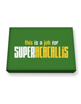This Is A Job For Superacacallis Canvas square