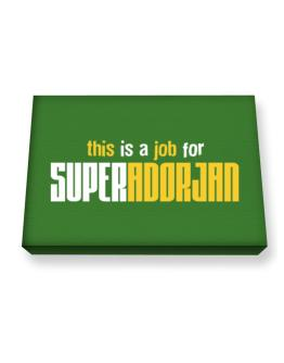 This Is A Job For Superadorjan Canvas square