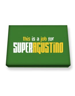 This Is A Job For Superagustino Canvas square