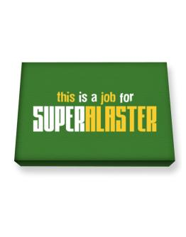 This Is A Job For Superalaster Canvas square
