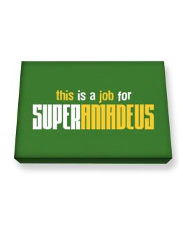 This Is A Job For Superamadeus Canvas square
