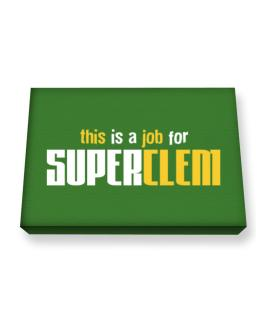 This Is A Job For Superclem Canvas square
