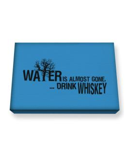 Water Is Almost Gone .. Drink Whiskey Canvas square