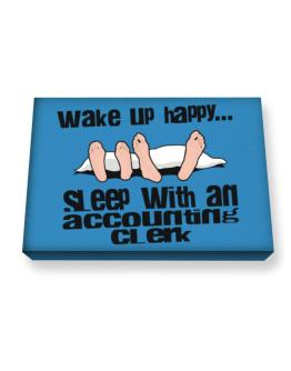wake up happy .. sleep with a Accounting Clerk Canvas square