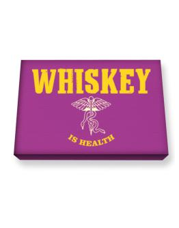 Whiskey Is Health Canvas square
