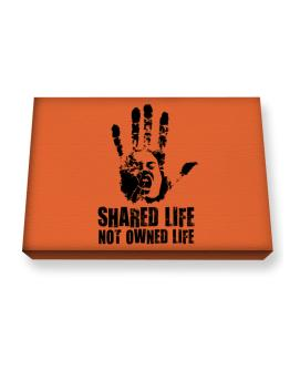 Shared Life , Not Owned Life Canvas square